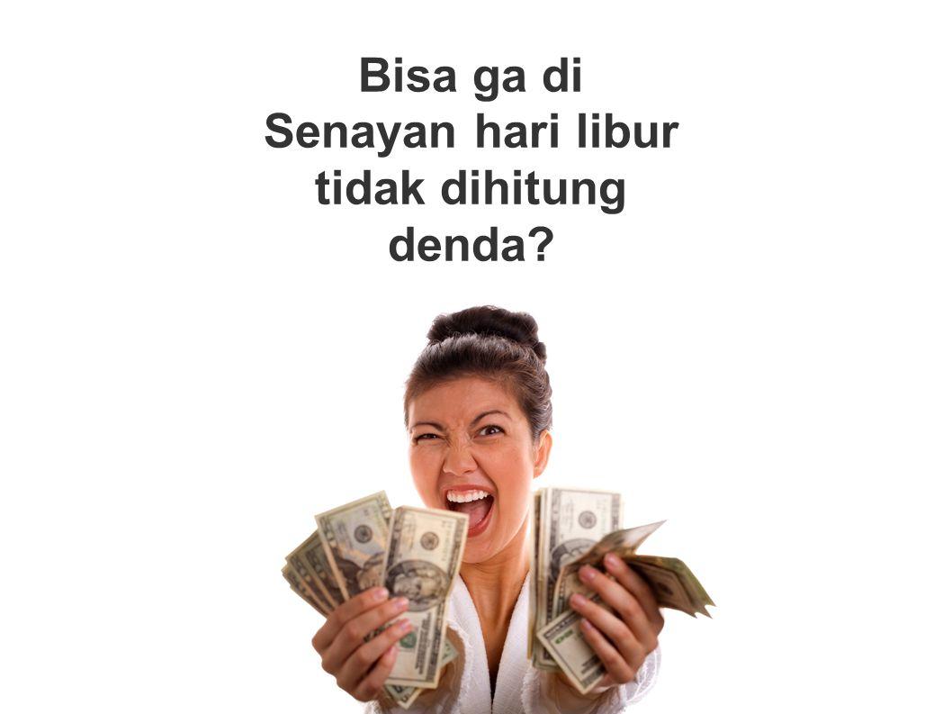 Bisa ga di Senayan hari libur tidak dihitung denda?