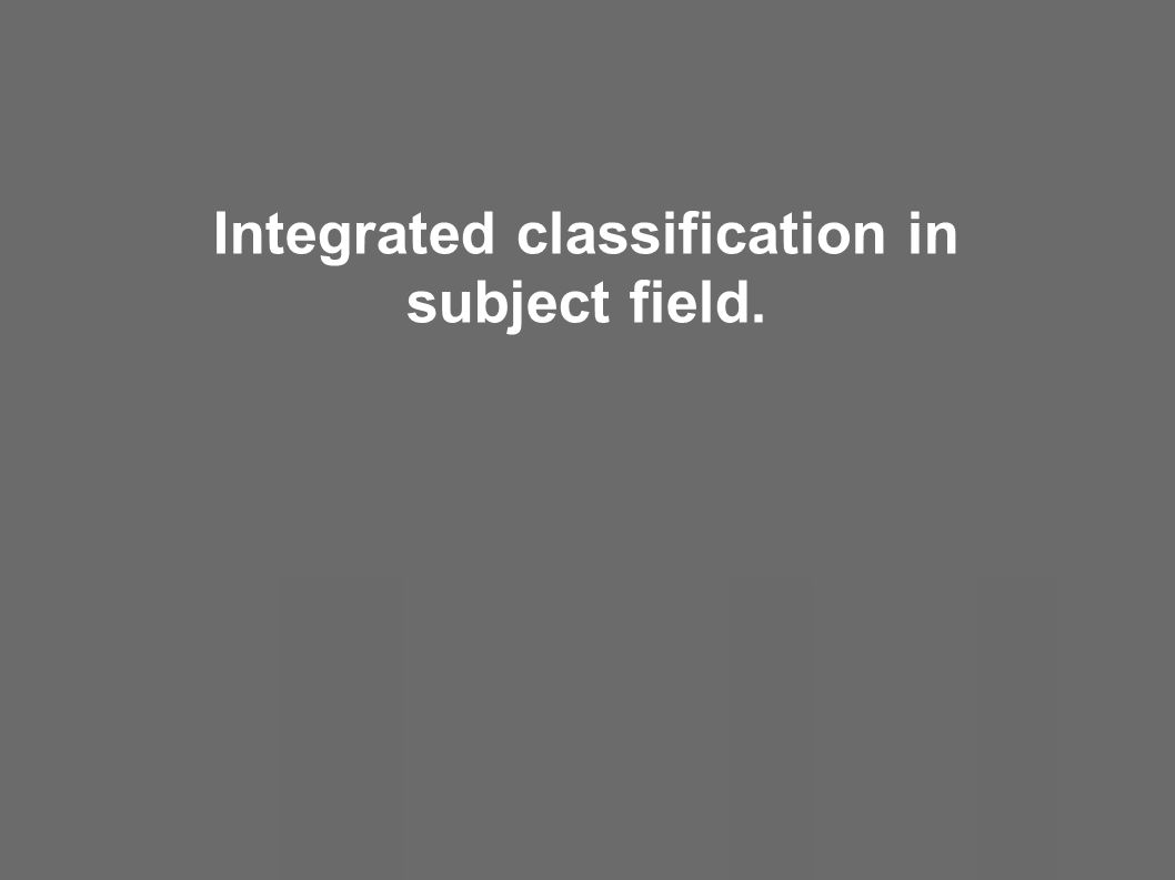 Integrated classification in subject field.