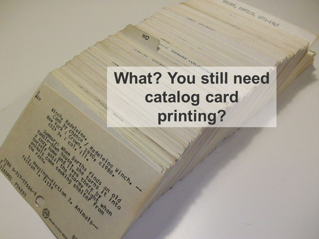 What? You still need catalog card printing?