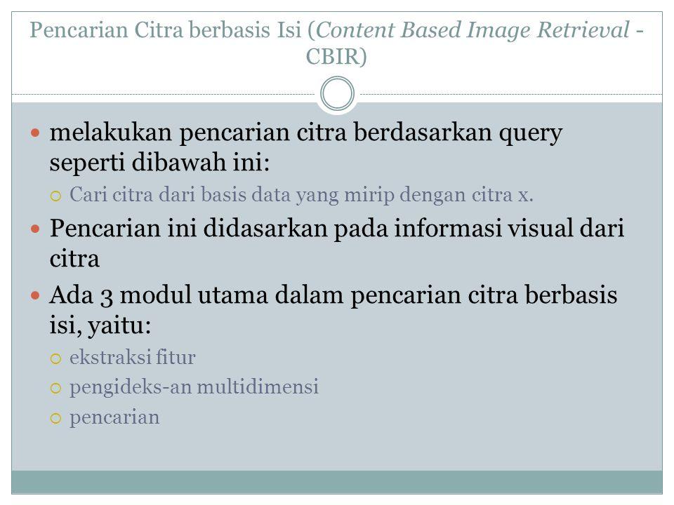 Pencarian Citra berbasis Isi (Content Based Image Retrieval - CBIR)  melakukan pencarian citra berdasarkan query seperti dibawah ini:  Cari citra dari basis data yang mirip dengan citra x.