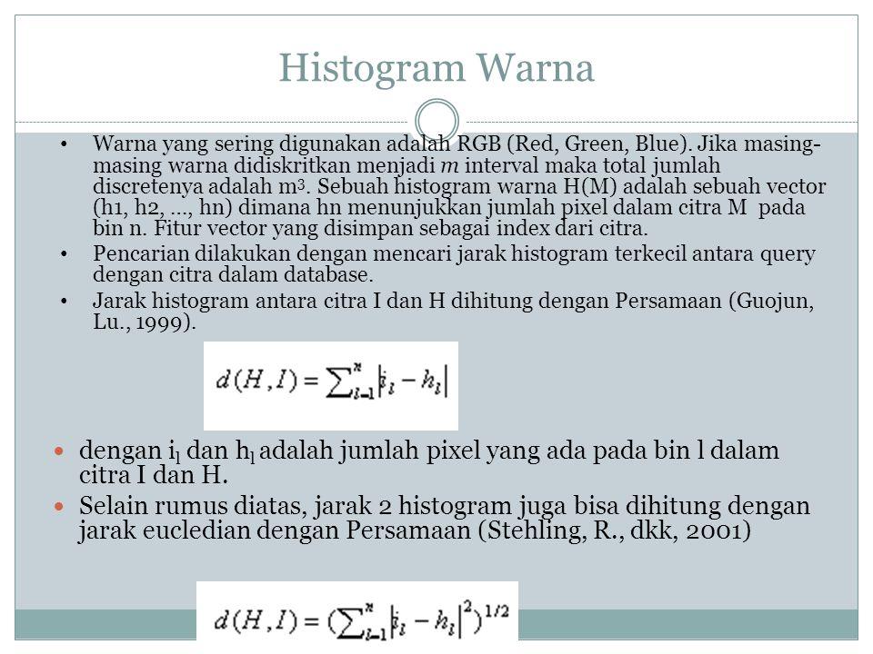 Histogram Warna  dengan i l dan h l adalah jumlah pixel yang ada pada bin l dalam citra I dan H.  Selain rumus diatas, jarak 2 histogram juga bisa d