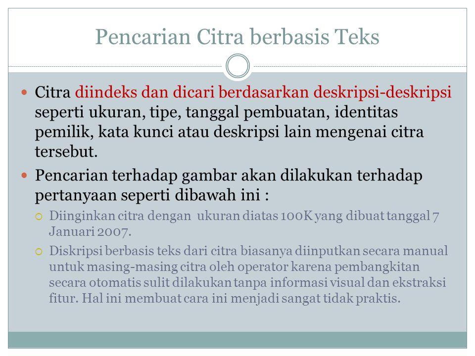 Pencarian Citra berbasis Teks  Citra diindeks dan dicari berdasarkan deskripsi-deskripsi seperti ukuran, tipe, tanggal pembuatan, identitas pemilik, kata kunci atau deskripsi lain mengenai citra tersebut.