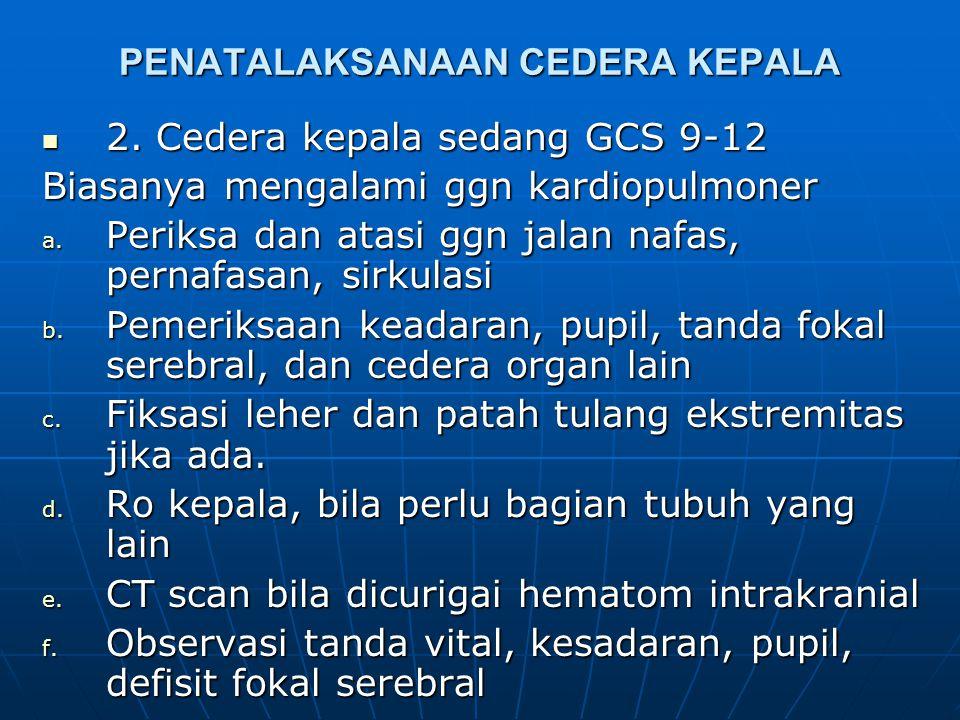 PENATALAKSANAAN CEDERA KEPALA  Pasien dalam keadaan menurun 1. Cedera kepala ringan (GCS 15-13) Kesadaran disorientasi, atau not obey command, tanpa
