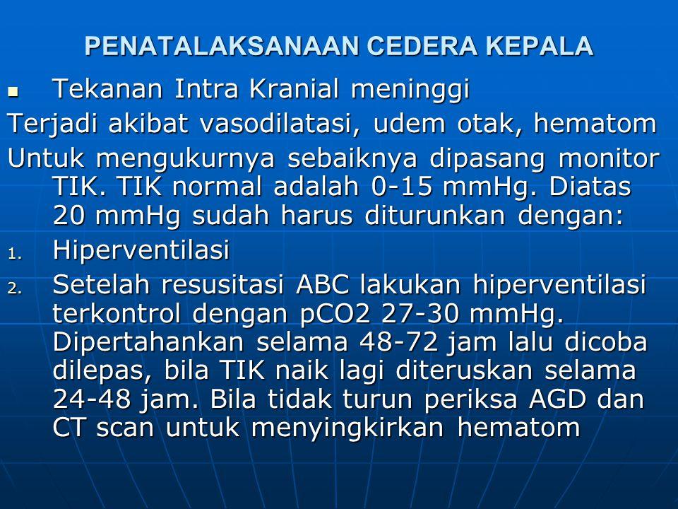 Tindakan resusitasi ABC  3. Sirkulasi (circulation) Hipotensi– iskemik—kerusakan sekunder otak. Hipotensi jarang akibat kelainan intrakranial, sering