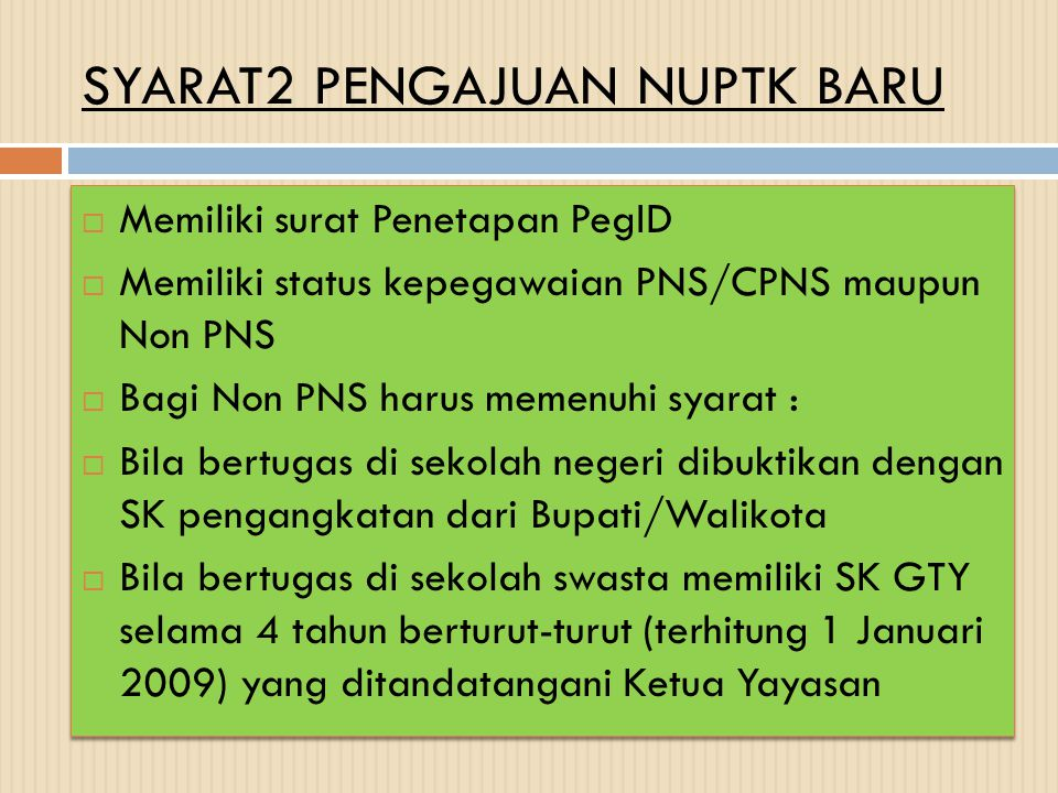 SYARAT2 PENGAJUAN NUPTK BARU  Memiliki surat Penetapan PegID  Memiliki status kepegawaian PNS/CPNS maupun Non PNS  Bagi Non PNS harus memenuhi syar