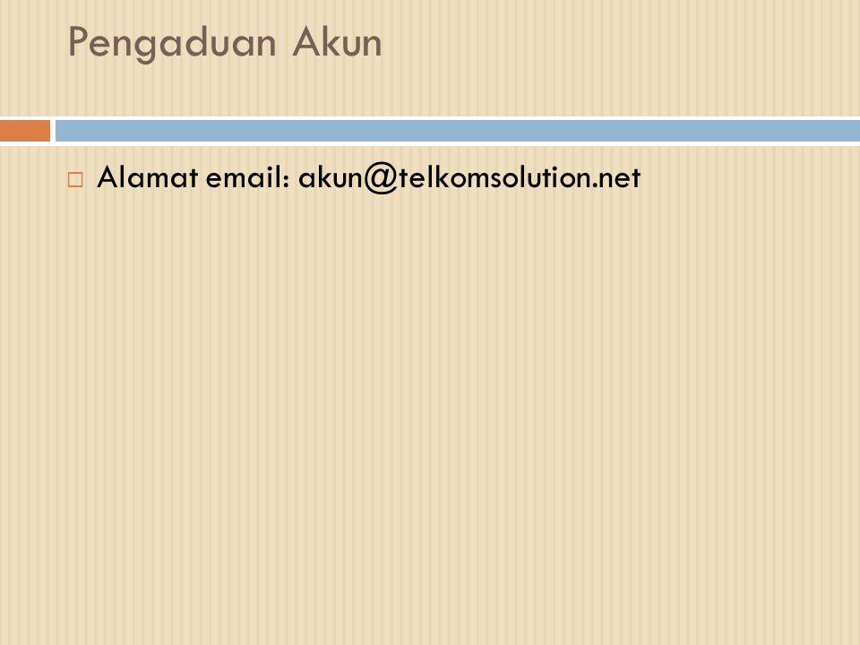 Pengaduan Akun  Alamat email: akun@telkomsolution.net