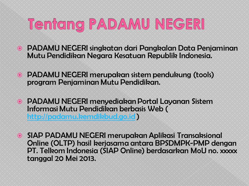  PADAMU NEGERI singkatan dari Pangkalan Data Penjaminan Mutu Pendidikan Negara Kesatuan Republik Indonesia.  PADAMU NEGERI merupakan sistem pendukun