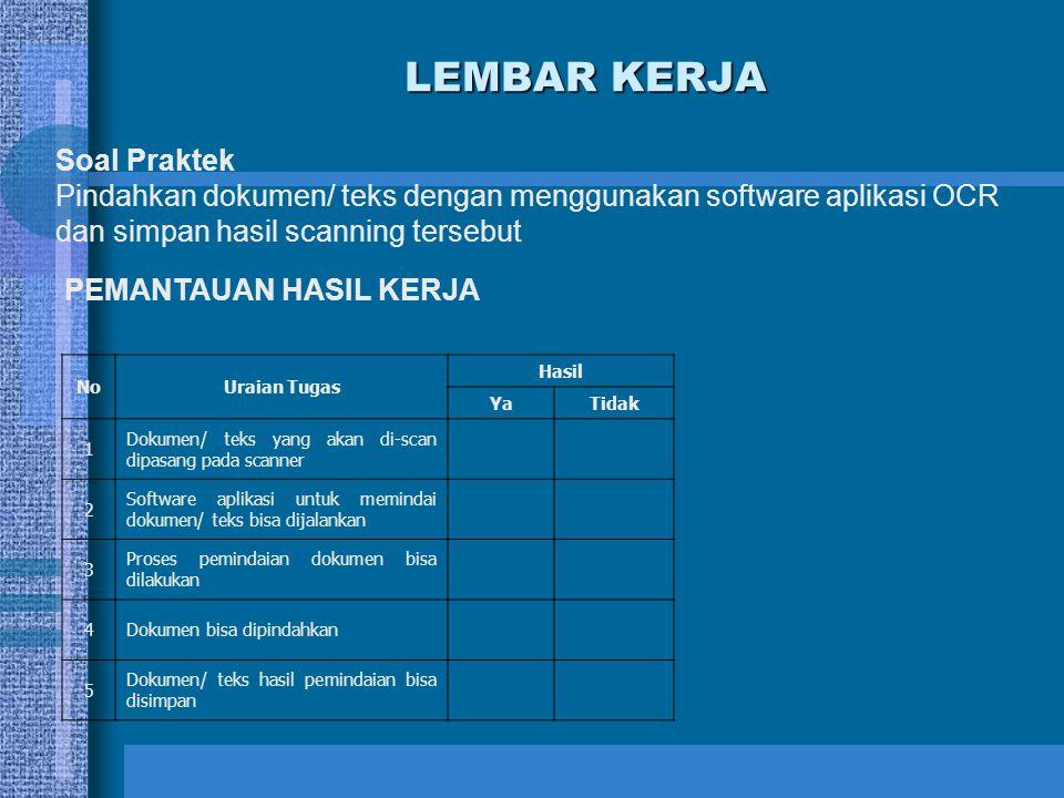 LEMBAR KERJA Soal Praktek Pindahkan dokumen/ teks dengan menggunakan software aplikasi OCR dan simpan hasil scanning tersebut PEMANTAUAN HASIL KERJA N