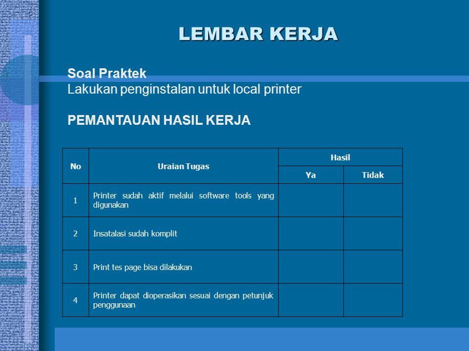 LEMBAR KERJA Soal Praktek Lakukan penginstalan untuk local printer PEMANTAUAN HASIL KERJA NoUraian Tugas Hasil YaTidak 1 Printer sudah aktif melalui s