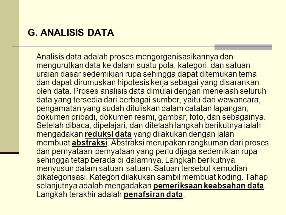 G. ANALISIS DATA Analisis data adalah proses mengorganisasikannya dan mengurutkan data ke dalam suatu pola, kategori, dan satuan uraian dasar sedemiki