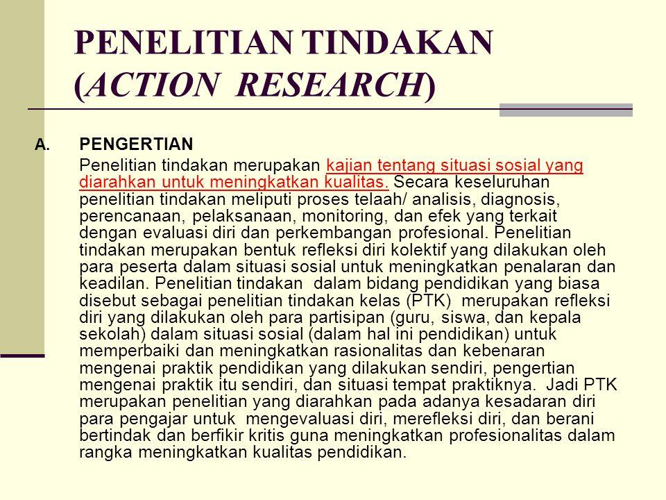 PENELITIAN TINDAKAN (ACTION RESEARCH) A. PENGERTIAN Penelitian tindakan merupakan kajian tentang situasi sosial yang diarahkan untuk meningkatkan kual