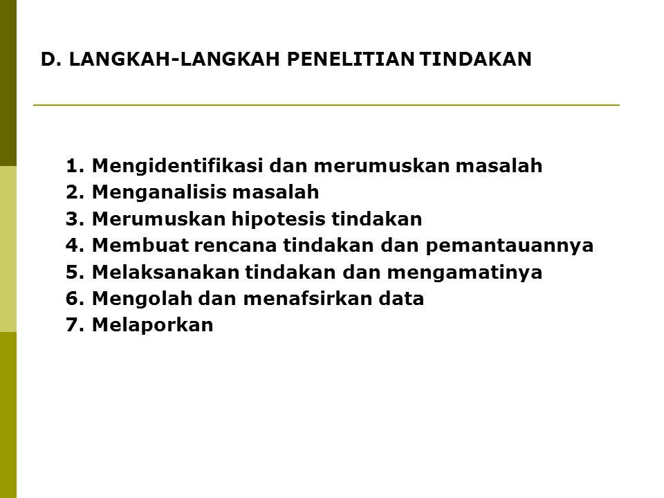 D. LANGKAH-LANGKAH PENELITIAN TINDAKAN 1. Mengidentifikasi dan merumuskan masalah 2. Menganalisis masalah 3. Merumuskan hipotesis tindakan 4. Membuat