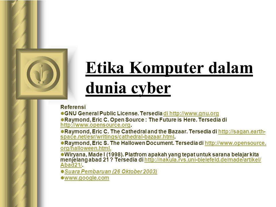 Etika Komputer dalam dunia cyber Referensi  GNU General Public License. Tersedia di http://www.gnu.orgdi http://www.gnu.org  Raymond, Eric C. Open S