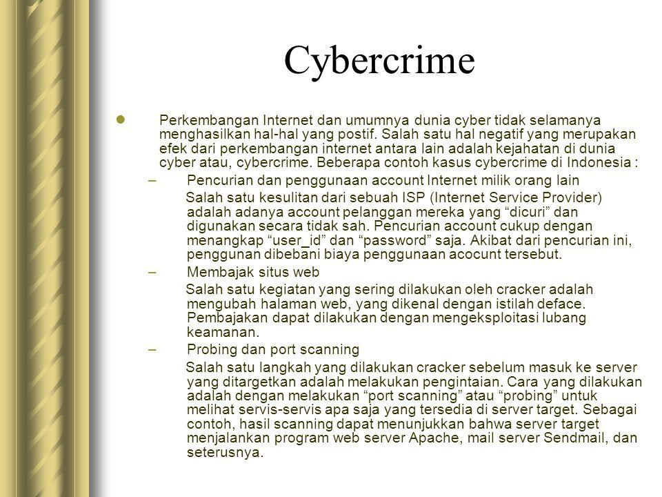 Cybercrime  Perkembangan Internet dan umumnya dunia cyber tidak selamanya menghasilkan hal-hal yang postif. Salah satu hal negatif yang merupakan efe