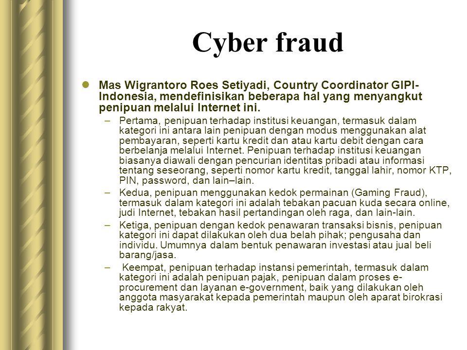 Cyber fraud  Mas Wigrantoro Roes Setiyadi, Country Coordinator GIPI- Indonesia, mendefinisikan beberapa hal yang menyangkut penipuan melalui Internet