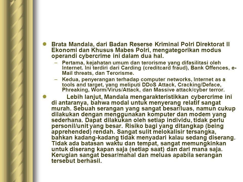  Brata Mandala, dari Badan Reserse Kriminal Polri Direktorat II Ekonomi dan Khusus Mabes Polri, mengategorikan modus operandi cybercrime ini dalam du