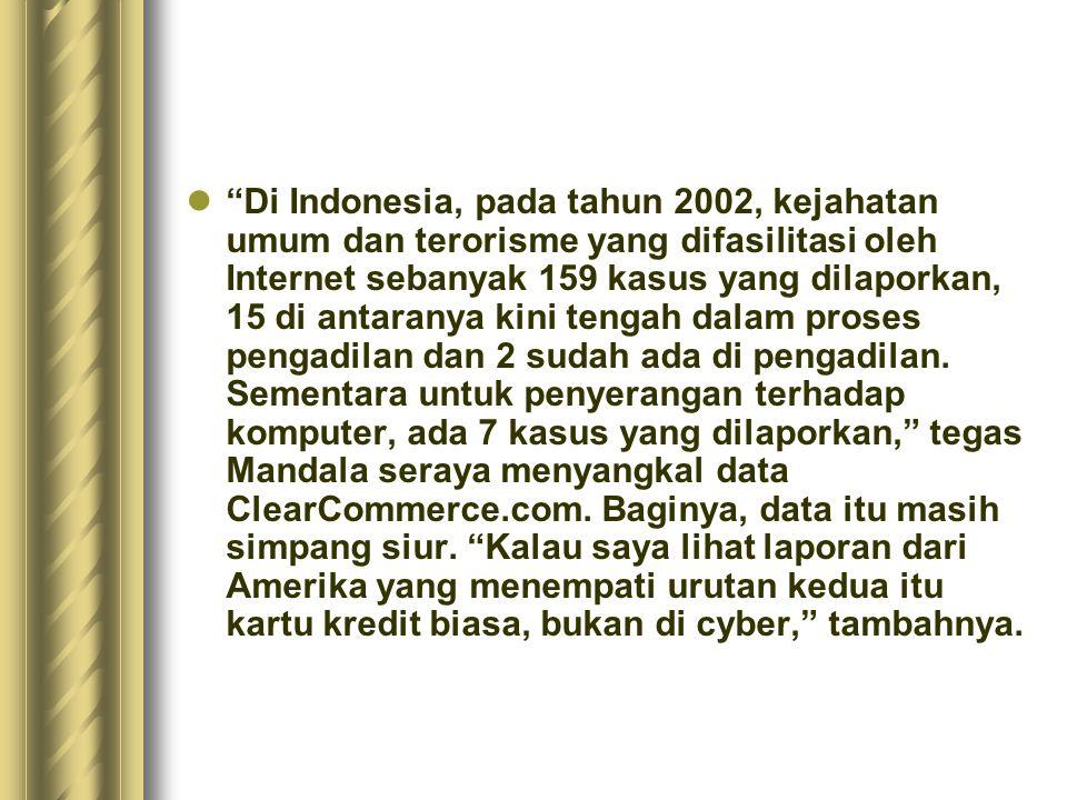 """ """"Di Indonesia, pada tahun 2002, kejahatan umum dan terorisme yang difasilitasi oleh Internet sebanyak 159 kasus yang dilaporkan, 15 di antaranya kin"""