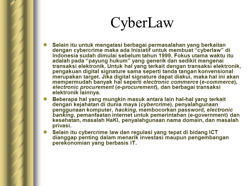 "CyberLaw  Selain itu untuk mengatasi berbagai permasalahan yang berkaitan dengan cybercrime maka ada Inisiatif untuk membuat ""cyberlaw"" di Indonesia"