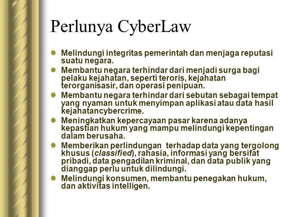 Perlunya CyberLaw  Melindungi integritas pemerintah dan menjaga reputasi suatu negara.  Membantu negara terhindar dari menjadi surga bagi pelaku kej