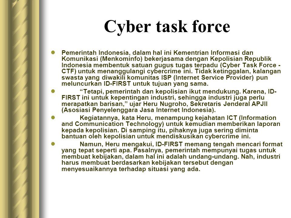Cyber task force  Pemerintah Indonesia, dalam hal ini Kementrian Informasi dan Komunikasi (Menkominfo) bekerjasama dengan Kepolisian Republik Indones