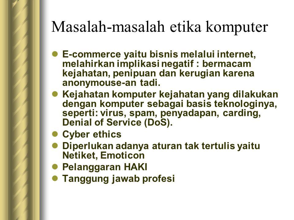 Masalah-masalah etika komputer  E-commerce yaitu bisnis melalui internet, melahirkan implikasi negatif : bermacam kejahatan, penipuan dan kerugian ka