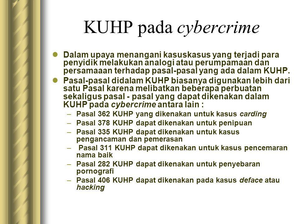 KUHP pada cybercrime  Dalam upaya menangani kasuskasus yang terjadi para penyidik melakukan analogi atau perumpamaan dan persamaaan terhadap pasal-pa