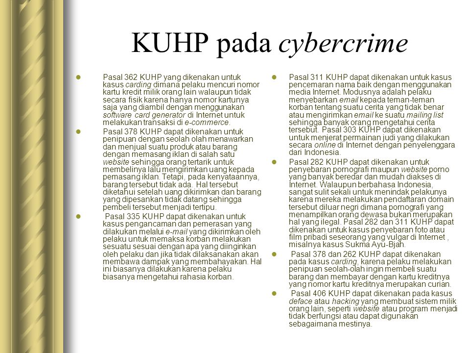 KUHP pada cybercrime  Pasal 362 KUHP yang dikenakan untuk kasus carding dimana pelaku mencuri nomor kartu kredit milik orang lain walaupun tidak seca
