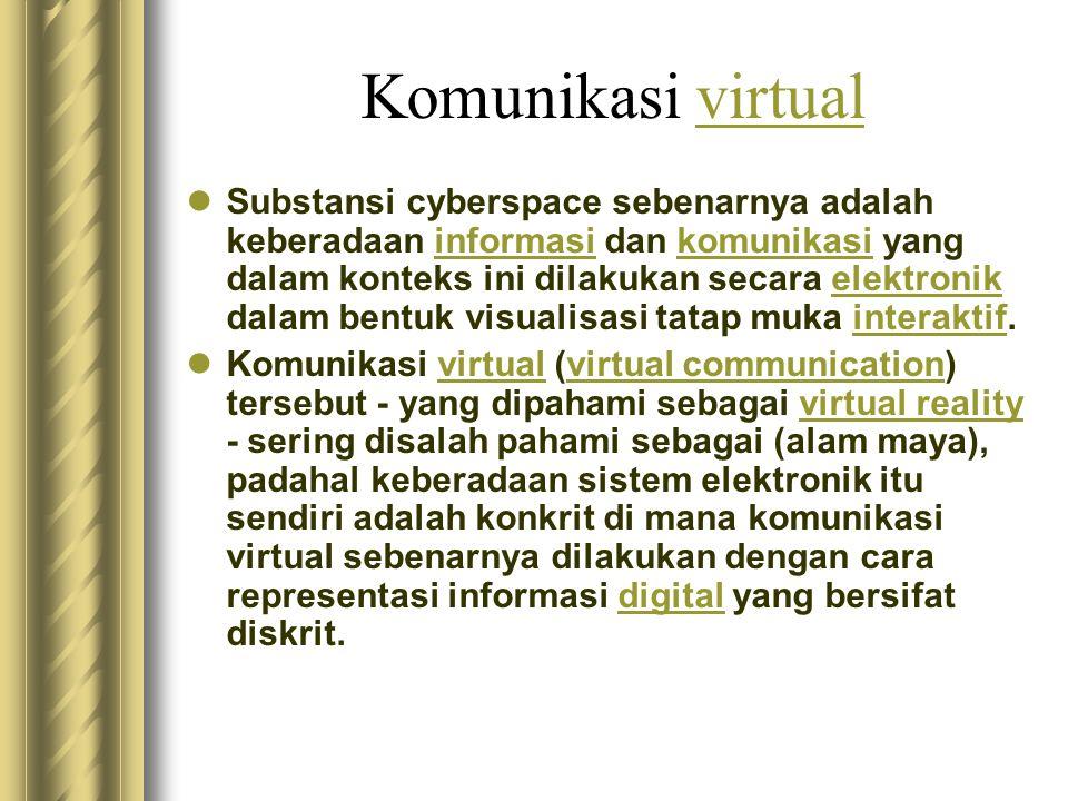 Komunikasi virtualvirtual  Substansi cyberspace sebenarnya adalah keberadaan informasi dan komunikasi yang dalam konteks ini dilakukan secara elektro