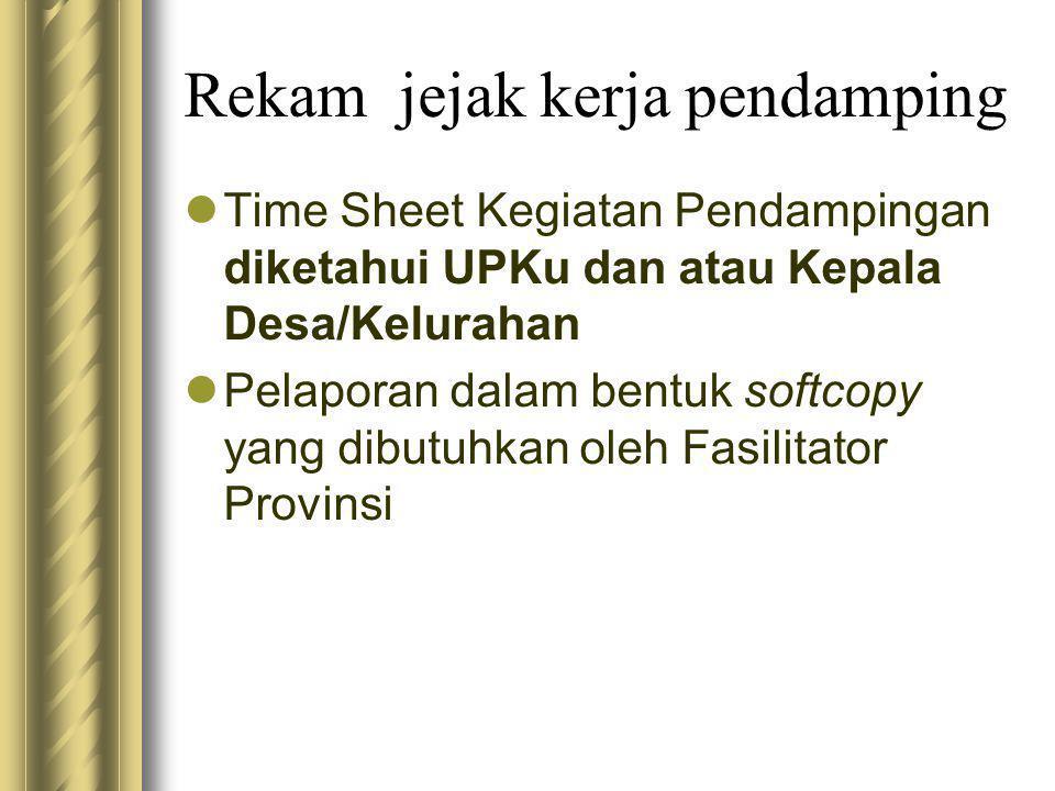 Rekam jejak kerja pendamping  Time Sheet Kegiatan Pendampingan diketahui UPKu dan atau Kepala Desa/Kelurahan  Pelaporan dalam bentuk softcopy yang dibutuhkan oleh Fasilitator Provinsi