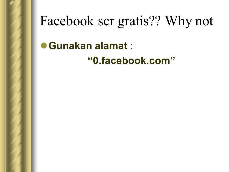 Facebook scr gratis?? Why not  Gunakan alamat : 0.facebook.com