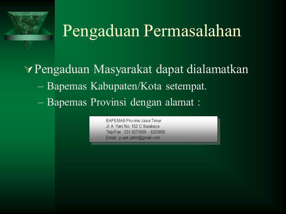 Pengaduan Permasalahan  Pengaduan Masyarakat dapat dialamatkan –Bapemas Kabupaten/Kota setempat. –Bapemas Provinsi dengan alamat : BAPEMAS Provinsi J
