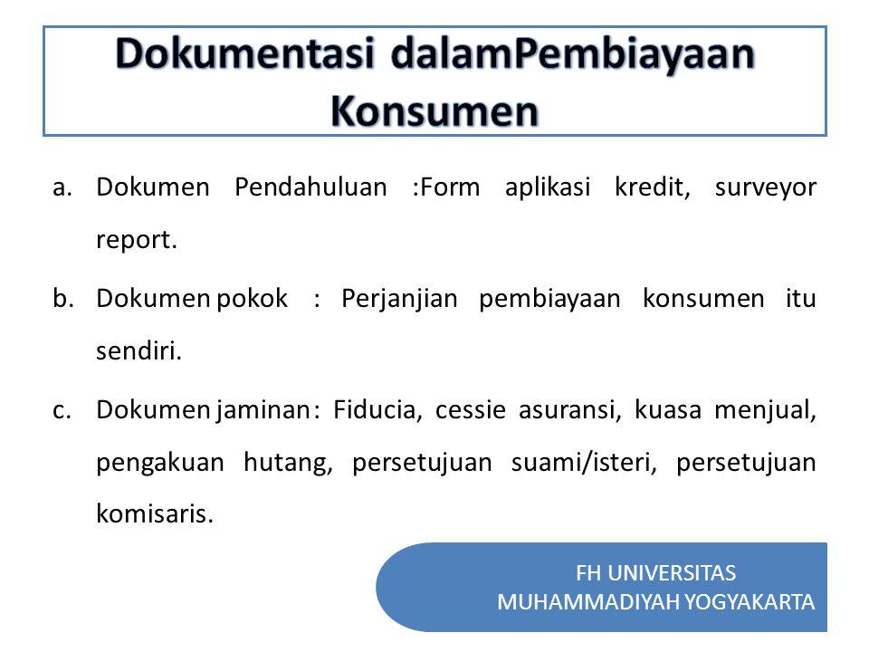 FH UNIVERSITAS MUHAMMADIYAH YOGYAKARTA a.Dokumen Pendahuluan :Form aplikasi kredit, surveyor report. b.Dokumen pokok: Perjanjian pembiayaan konsumen i