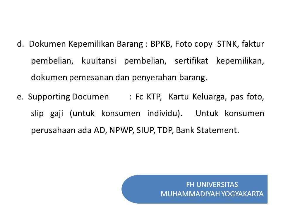 FH UNIVERSITAS MUHAMMADIYAH YOGYAKARTA d. Dokumen Kepemilikan Barang : BPKB, Foto copy STNK, faktur pembelian, kuuitansi pembelian, sertifikat kepemil