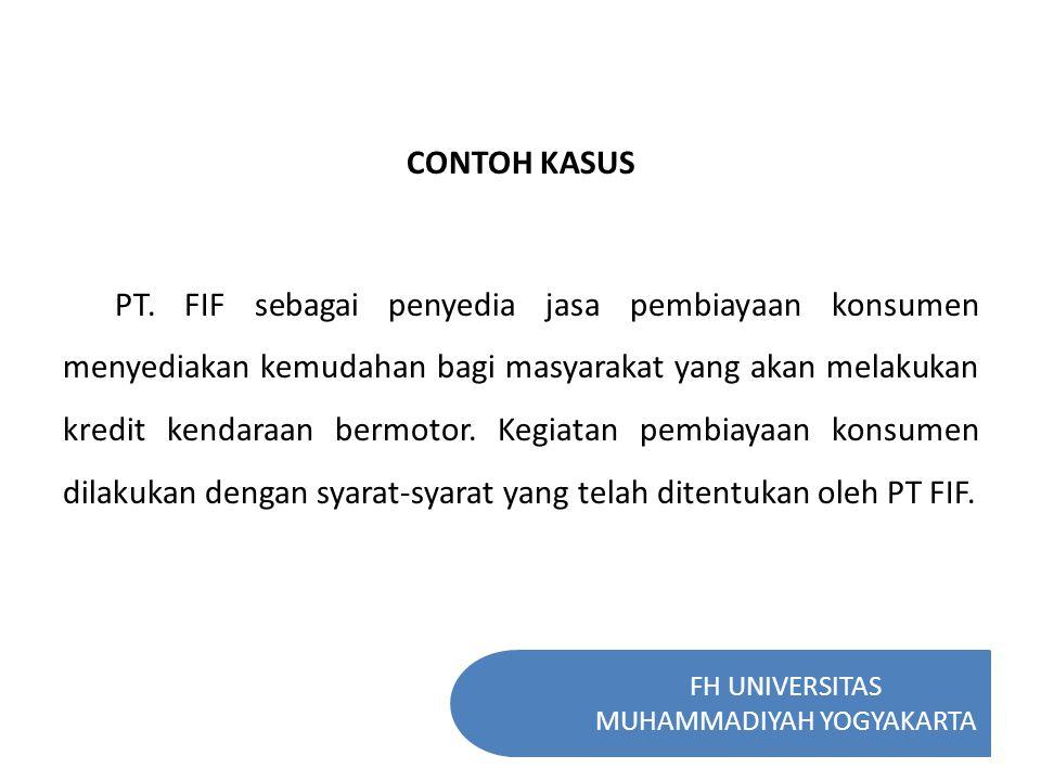 FH UNIVERSITAS MUHAMMADIYAH YOGYAKARTA CONTOH KASUS PT. FIF sebagai penyedia jasa pembiayaan konsumen menyediakan kemudahan bagi masyarakat yang akan
