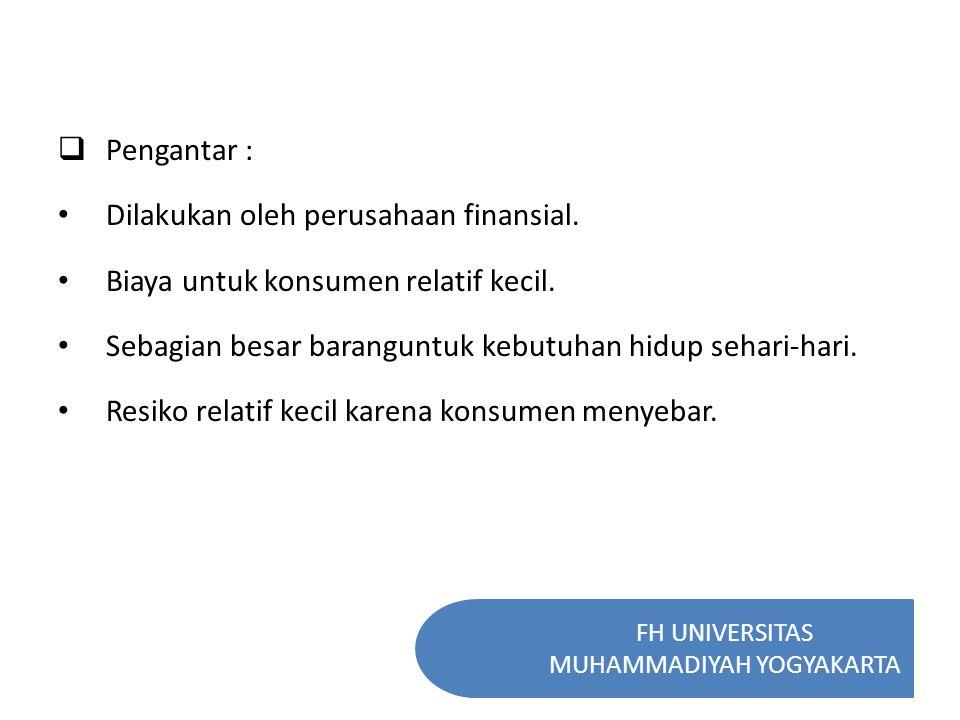 FH UNIVERSITAS MUHAMMADIYAH YOGYAKARTA  Pengertian : Bahasa inggris yaitu consumer finance Pasal 1 angka 6 Keppres No.
