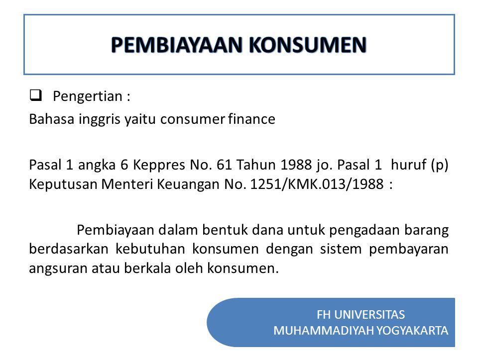 FH UNIVERSITAS MUHAMMADIYAH YOGYAKARTA  Unsur-Unsur Pembiayaan Konsumen : 1.Subyek pihak yg terkait dlm pembiayaan konsumen yaitu kreditur, debitur dan supplier.