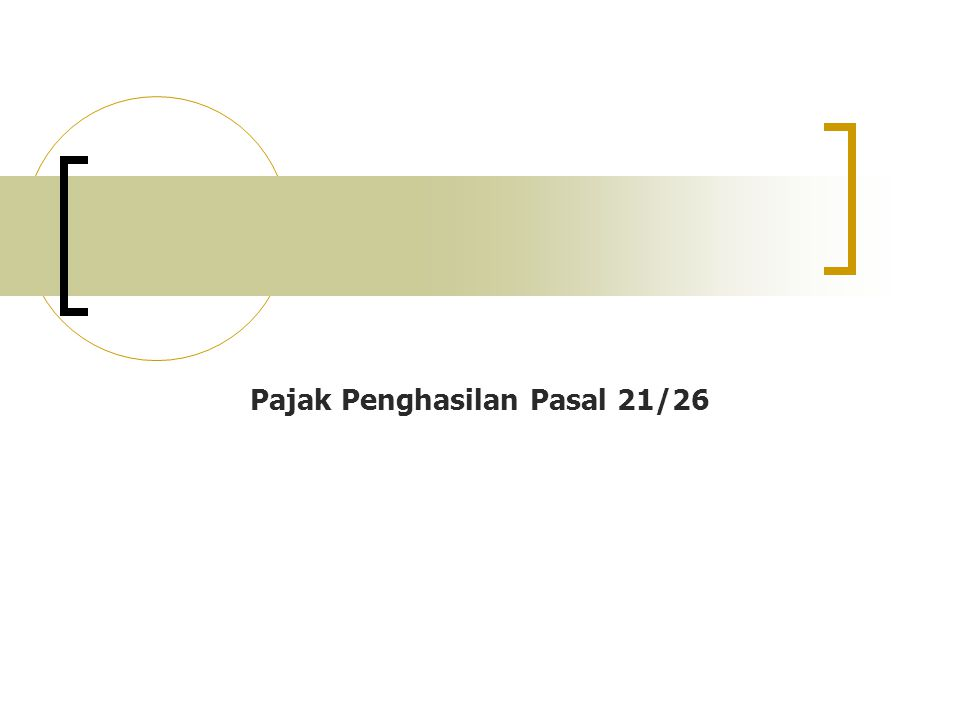 PPh PASAL 21/26 PEMOTONGAN PAJAK PENGHASILAN SEHUBUNGAN DENGAN - PEKERJAAN ATAU HUBUNGAN KERJA, KEGIATAN ORANG PRIBADI PENGHASILAN BERUPA : - GAJI, BONUS, THR, GRATIFIKASI, UPAH, DLL YANG SEJENIS - HONORARIUM - PEMBAYARAN LAIN DGN NAMA APAPUN WP DN WP LN PPh PASAL 21 PPh PASAL 26