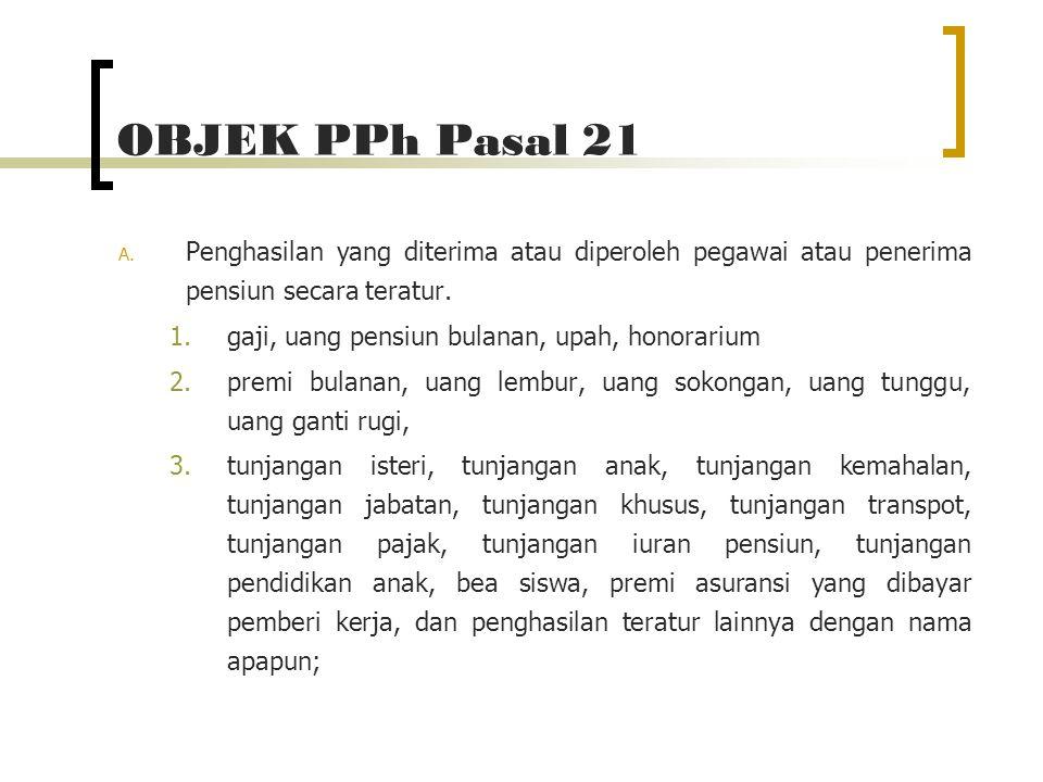 OBJEK PPh Pasal 21 A.