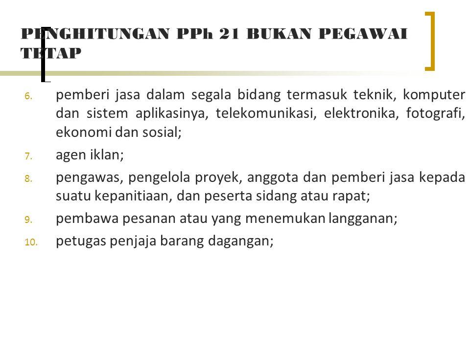 PENGHITUNGAN PPh 21 BUKAN PEGAWAI TETAP 6.