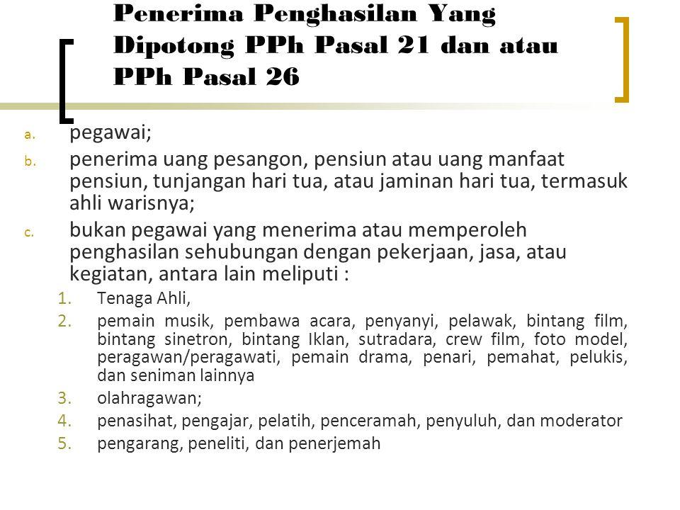 Penerima Penghasilan Yang Dipotong PPh Pasal 21 dan atau PPh Pasal 26 a.