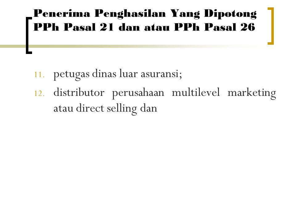 OBJEK PPh Pasal 21 11.petugas dinas luar asuransi; 12.