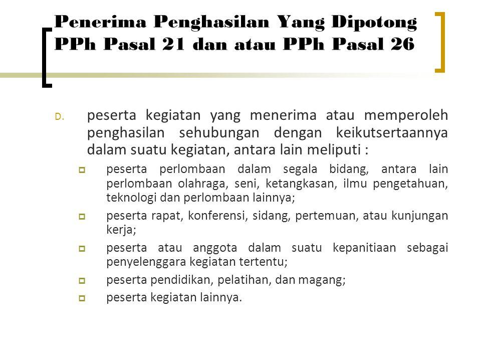 Penerima Penghasilan Yang Dipotong PPh Pasal 21 dan atau PPh Pasal 26 D.