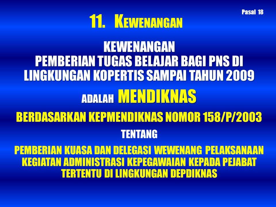 KEWENANGAN PEMBERIAN TUGAS BELAJAR BAGI PNS DI LINGKUNGAN KOPERTIS SAMPAI TAHUN 2009 ADALAH MENDIKNAS BERDASARKAN KEPMENDIKNAS NOMOR 158/P/2003 TENTAN