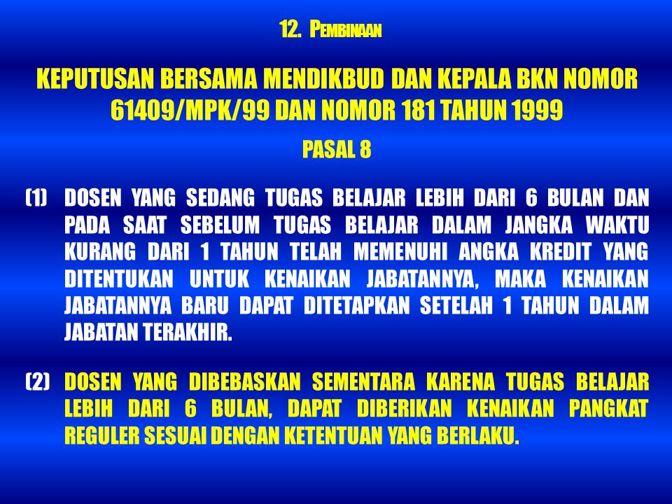 KEPUTUSAN BERSAMA MENDIKBUD DAN KEPALA BKN NOMOR 61409/MPK/99 DAN NOMOR 181 TAHUN 1999 PASAL 8 (1) DOSEN YANG SEDANG TUGAS BELAJAR LEBIH DARI 6 BULAN