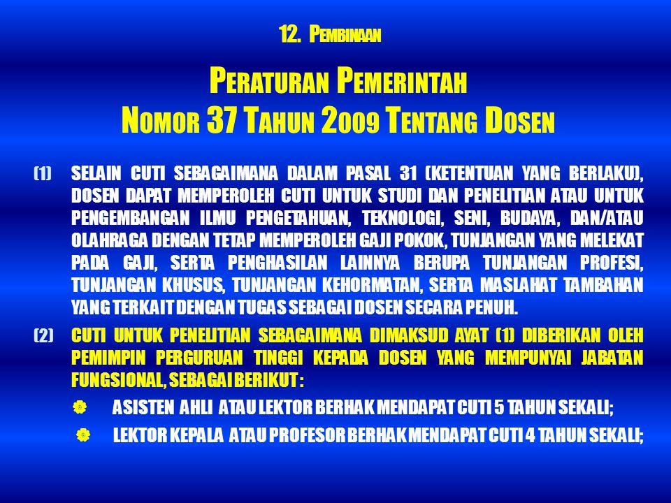 P ERATURAN P EMERINTAH N OMOR 37 T AHUN 2 009 T ENTANG D OSEN (1) SELAIN CUTI SEBAGAIMANA DALAM PASAL 31 (KETENTUAN YANG BERLAKU), DOSEN DAPAT MEMPERO
