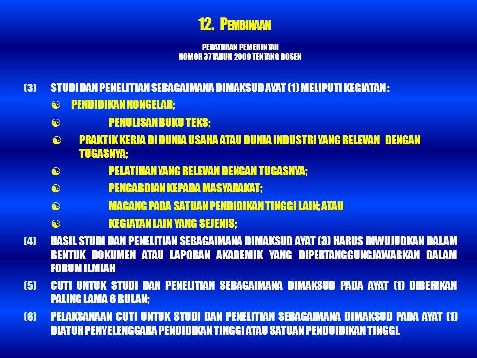 PERATURAN PEMERINTAH NOMOR 37 TAHUN 2009 TENTANG DOSEN (3) STUDI DAN PENELITIAN SEBAGAIMANA DIMAKSUD AYAT (1) MELIPUTI KEGIATAN :  PENDIDIKAN NONGELA