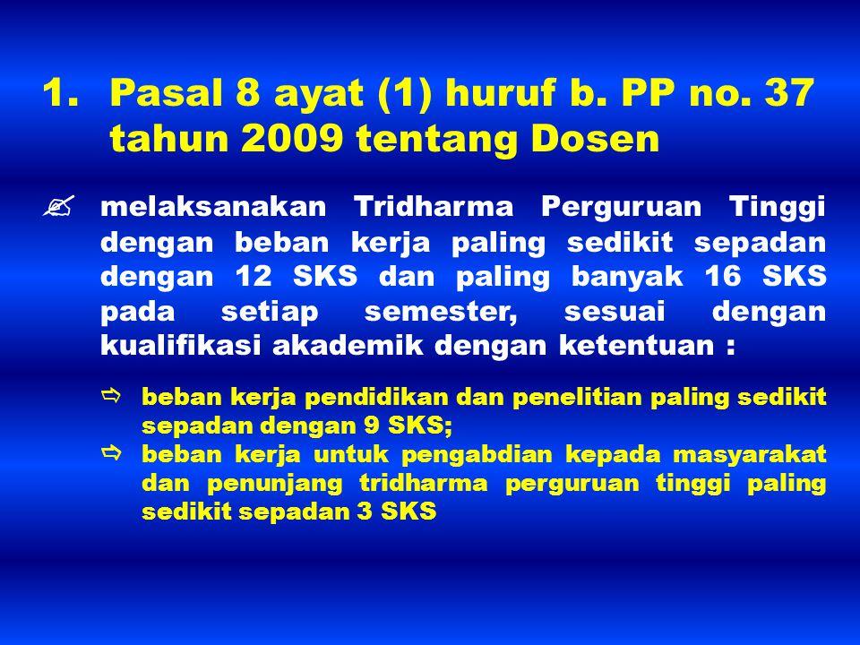 1. Pasal 8 ayat (1) huruf b. PP no. 37 tahun 2009 tentang Dosen  melaksanakan Tridharma Perguruan Tinggi dengan beban kerja paling sedikit sepadan de