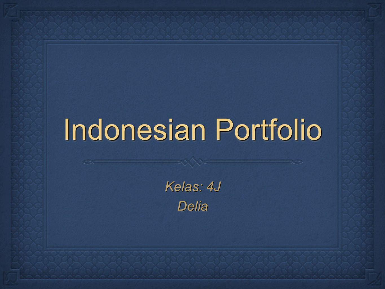 Indonesian Portfolio Kelas: 4J Delia Delia