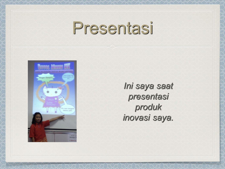 PresentasiPresentasi Ini saya saat presentasi produk inovasi saya.