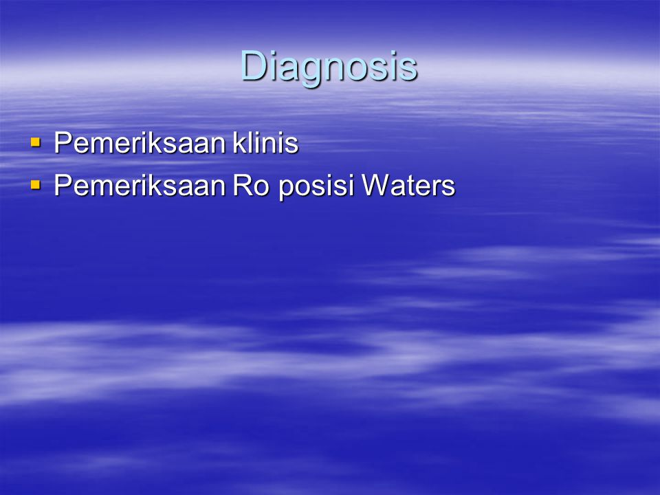 Diagnosis  Pemeriksaan klinis  Pemeriksaan Ro posisi Waters